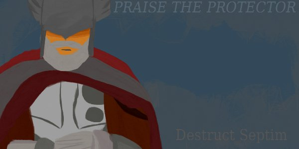 OUR HERO - A LEGEND - OUR PROTECTOR - DESTRUCT SEPTIM